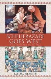 Scheherazade Goes West - Different Cultures, Different Harems ebook by Fatema Mernissi