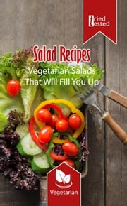 Salad Recipes - Vegetarian Salads That Will Fill You Up - Tried & Tested, #3 ebook by Tried Tested