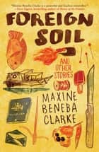 Foreign Soil - And Other Stories ebook by Maxine Beneba Clarke