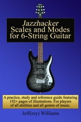 Jazzhacker Scales and Modes for 6-String Guitar ebook by Jeffrey Williams