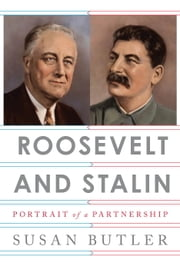Roosevelt and Stalin - Portrait of a Partnership ebook by Susan Butler