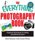 The Everything Photography Book ebook by Elliot Khuner