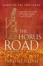 The Horus Road - The Epic Historical Egyptian Classic Adventures ebook by Pauline Gedge