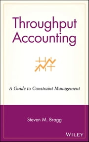 Throughput Accounting - A Guide to Constraint Management ebook by Steven M. Bragg