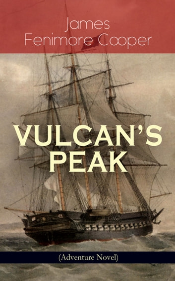 VULCAN'S PEAK - A Tale of the Pacific (Adventure Novel) - The Crater ebook by James Fenimore Cooper