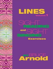 Lines Volume One: Sight Reading and Sight Singing Exercises ebook by Arnold, Bruce E.