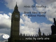 Hints for reading...Brave New World by Aldous Huxley ebook by Carla Aira