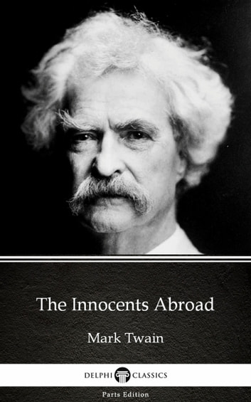 The Innocents Abroad by Mark Twain (Illustrated) eBook by Mark Twain