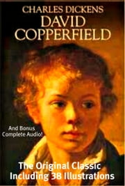 DAVID COPPERFIELD [Deluxe Epub Edition] - The Original Dicken's Classic With 38 Beautiful Illustrations PLUS BONUS Entire Audiobook ebook by Charles Dickens