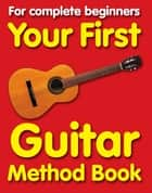 Your First Guitar Method: Book 1 ebook by Chester Music