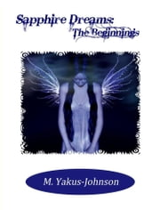 Sapphire Dreams: The Beginnings ebook by M. Yakus-Johnson
