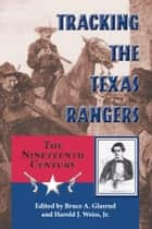 Tracking the Texas Rangers ebook by Bruce A. Glasrud,Harold J. Weiss Jr.