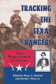 Tracking the Texas Rangers - The Nineteenth Century ebook by Bruce A. Glasrud,Harold J. Weiss Jr.