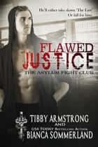 Flawed Justice - The Asylum Fight Club, #1 ebook by Bianca Sommerland, Tibby Armstrong