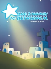 THE JOURNEY TO BETHLEHEM ebook by Ronald B. Cox