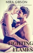 Fighting the Flames - A Bridge & Tunnel Romance, #3 ebook by Mira Gibson