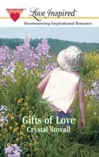Gifts Of Love (Mills & Boon Love Inspired) ebook by Crystal Stovall