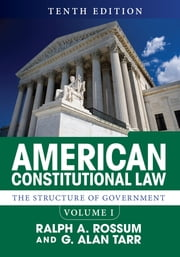 American Constitutional Law, Volume I - The Structure of Government ebook by Ralph A. Rossum,G. Alan Tarr