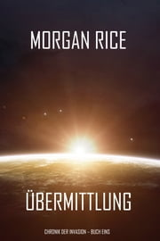 Übermittlung (Chronik der Invasion – Buch eins): Ein Science Fiction Thriller ebook by Morgan Rice