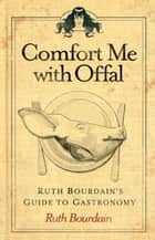 Comfort Me with Offal ebook by Ruth Bourdain
