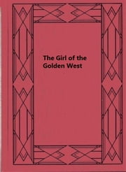 The Girl of the Golden West ebook by David Belasco