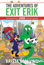 The Adventures of Exit Erik - LONDON (Book 1) ebook by Krista Beauvais