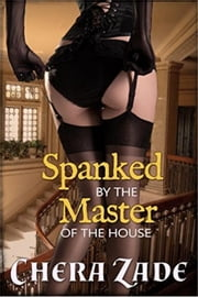 Spanked by the Master of the House: Historical Menage Erotica ebook by Chera Zade