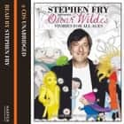 Children's Stories by Oscar Wilde (Stephen Fry Presents) audiobook by Oscar Wilde
