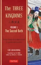 Three Kingdoms, Volume 1: The Sacred Oath - The Epic Chinese Tale of Loyalty and War in a Dynamic New Translation ebook by Luo Guanzhong, Yu Sumei, Ronald C. Iverson