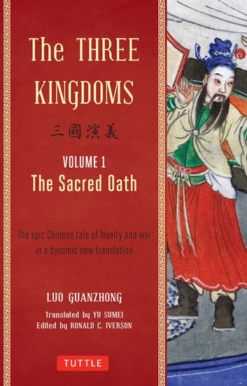 The Three Kingdoms, Volume 1: The Sacred Oath - The Epic Chinese Tale of Loyalty and War in a Dynamic New Translation ebook by Luo Guanzhong