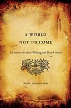 A World Not to Come ebook by Raúl Coronado