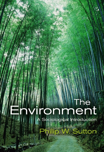 The Environment - A Sociological Introduction ebook by Philip W. Sutton