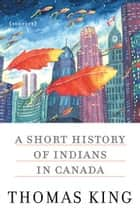 A Short History of Indians in Canada - Stories ebook by Thomas King