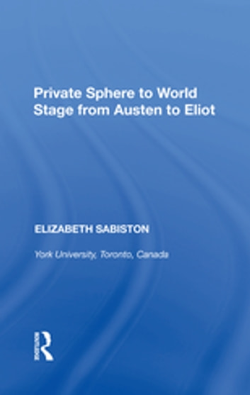 Private Sphere to World Stage from Austen to Eliot ebook by Elizabeth Sabiston