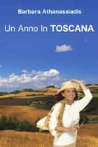 Un Anno In Toscana ebook by Barbara Athanassiadis