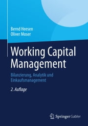 Working Capital Management - Bilanzierung, Analytik und Einkaufsmanagement ebook by Bernd Heesen,Oliver Moser