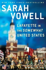 Lafayette in the Somewhat United States ebook by Sarah Vowell