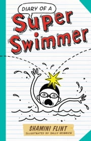 Diary of a Super Swimmer ebook by Shamini Flint