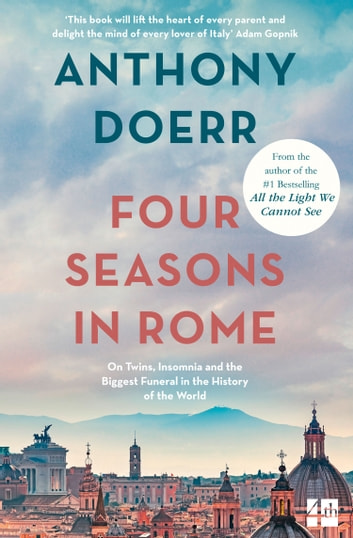 Four Seasons in Rome: On Twins, Insomnia and the Biggest Funeral in the History of the World ebook by Anthony Doerr