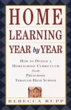 Home Learning Year by Year ebook by Rebecca Rupp