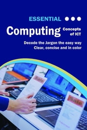 Essential Computing - Concepts of ICT ebook by Kevin Wilson