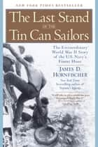 The Last Stand of the Tin Can Sailors ebook by James D. Hornfischer