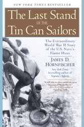 The Last Stand of the Tin Can Sailors - The Extraordinary World War II Story of the U.S. Navy's Finest Hour ebook by James D. Hornfischer