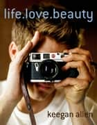 life.love.beauty ebook by Keegan Allen