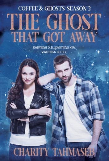 Coffee and Ghosts 2: The Ghost That Got Away - The Complete Second Season ebook by Charity Tahmaseb