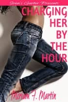 Charging Her by the Hour ebook by Miriam F. Martin