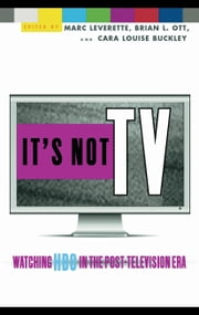 It's Not TV: Watching HBO in the Post-Television Era ebook by Leverette, Marc