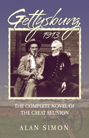 Gettysburg, 1913: The Complete Novel of the Great Reunion ebook by Alan Simon