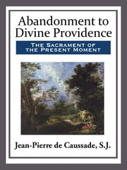 Abandonment to Divine Providence ebook by Jean-Pierre J. de Caussade