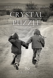 Crystal Puzzle - Growing Up with a Sister with Asperger's ebook by Ashley Nance